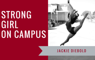 Jackie DieBold Strong Girl Spotlight Strong Girls on Campus Ambassador The Strong Movement Chapman University